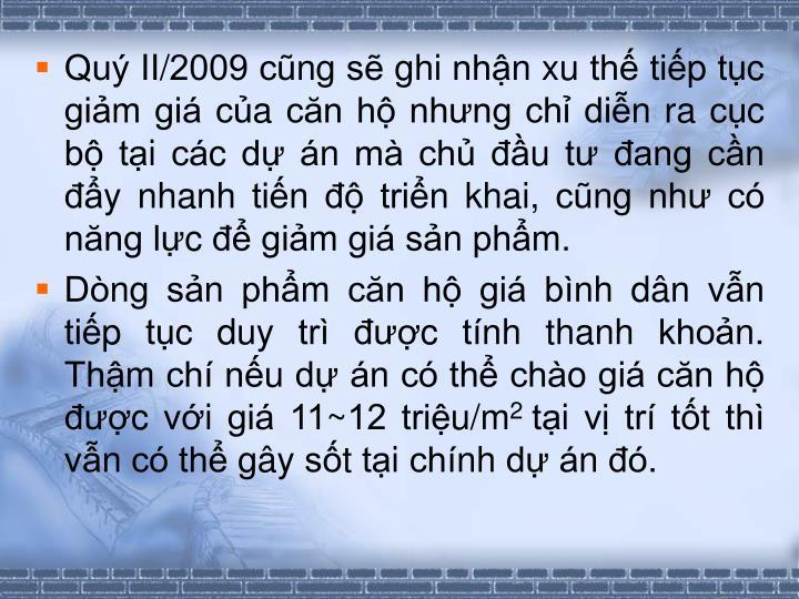 Quy II/2009 cung se ghi nhn xu th tip tuc giam gia cua cn h nhng chi din ra cuc b tai cac d an ma chu u t ang cn y nhanh tin  trin khai, cung nh co nng lc  giam gia san phm.