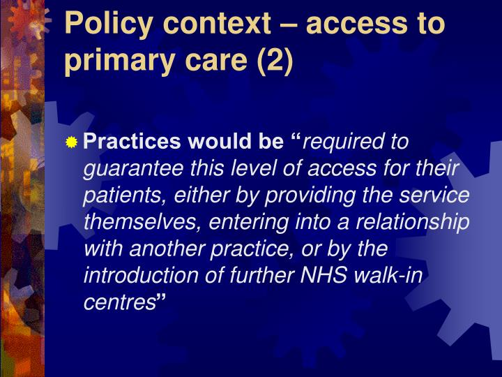 Policy context – access to primary care (2)