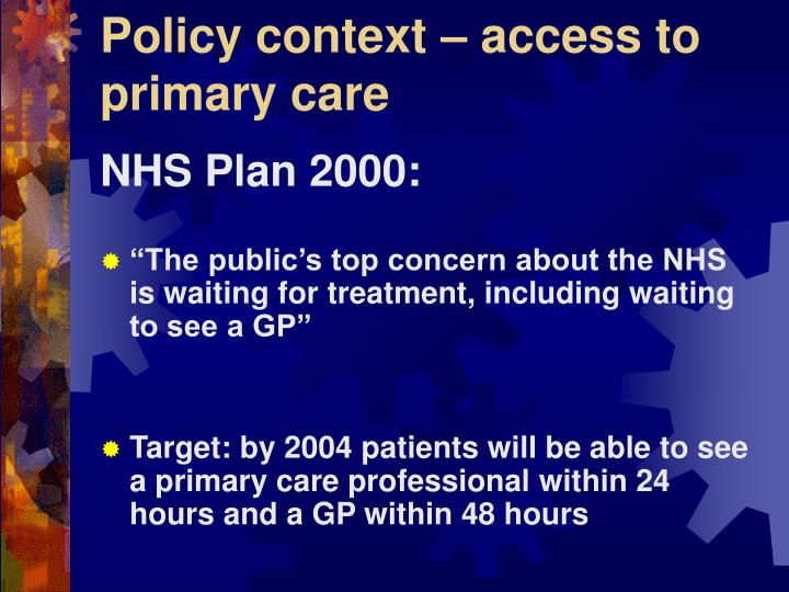 Policy context – access to primary care