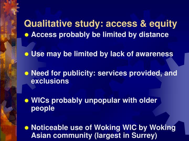 Qualitative study: access & equity