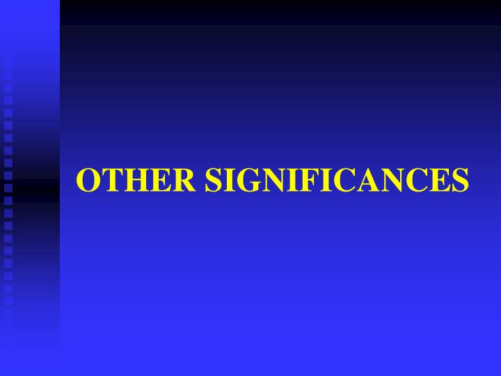 OTHER SIGNIFICANCES