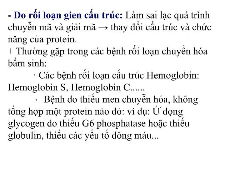 - Do rối loạn gien cấu trúc: