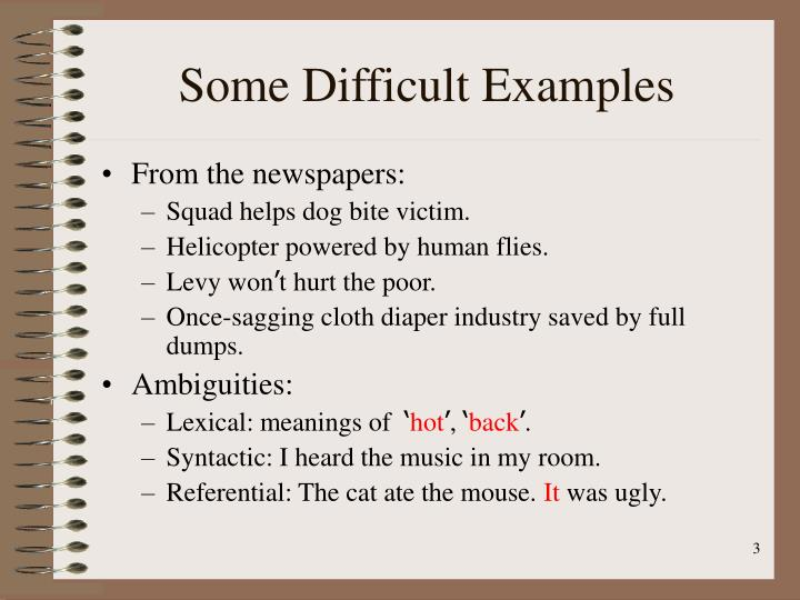 Some difficult examples