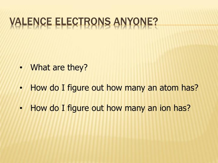 Valence Electrons Anyone?