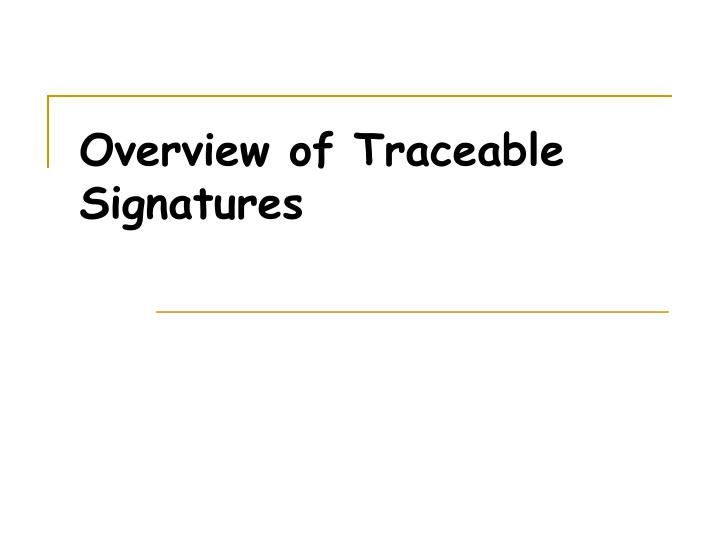 Overview of traceable signatures