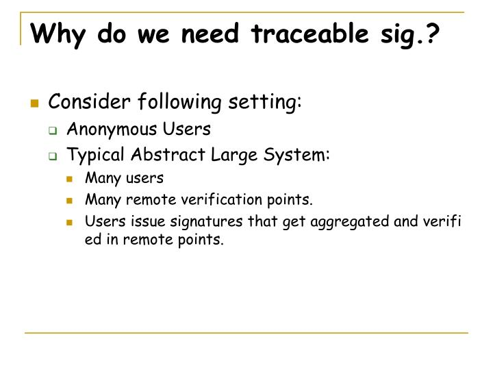 Why do we need traceable sig.?