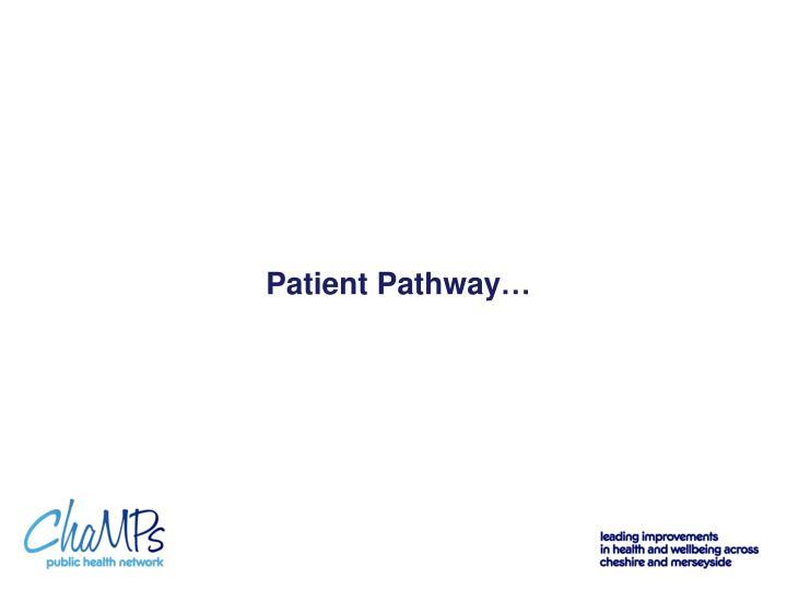 Patient Pathway…