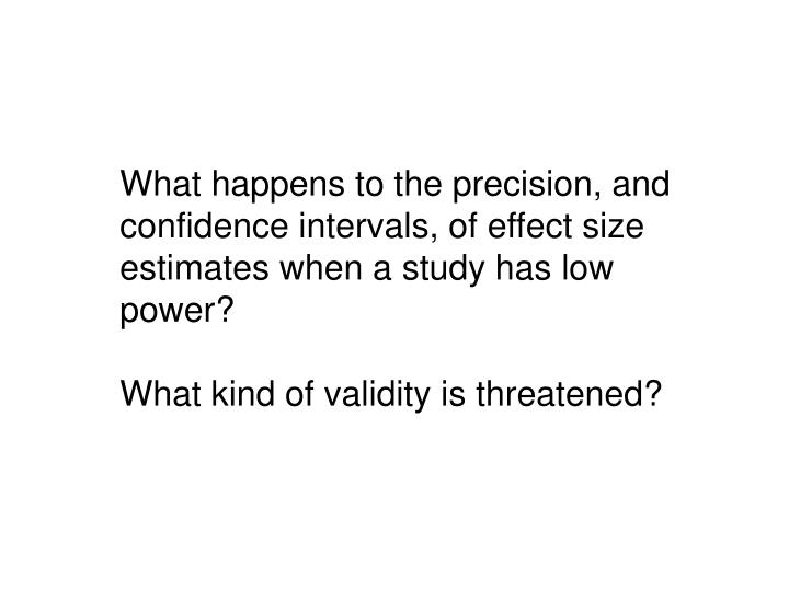 What happens to the precision, and confidence intervals, of effect size estimates when a study has low power?