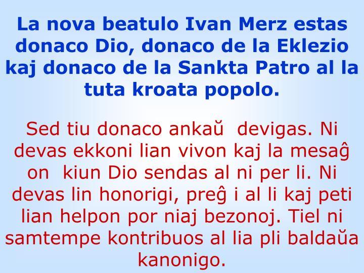 La nova beatulo Ivan Merz estas  donaco Dio, donaco de la Eklezio kaj donaco de la Sankta Patro al la tuta kroata popolo.