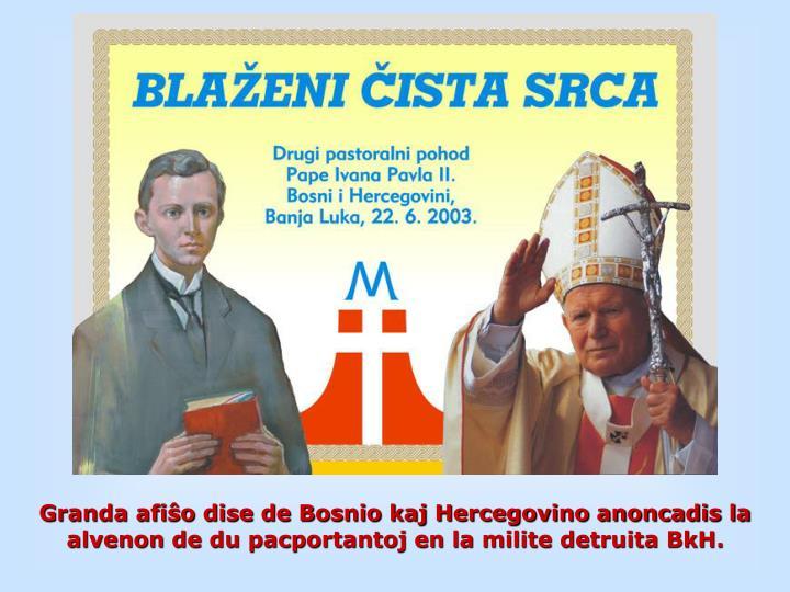 Granda afiŝo dise de Bosnio kaj Hercegovino anoncadis la alvenon de du pacportantoj en la milite detruita BkH.