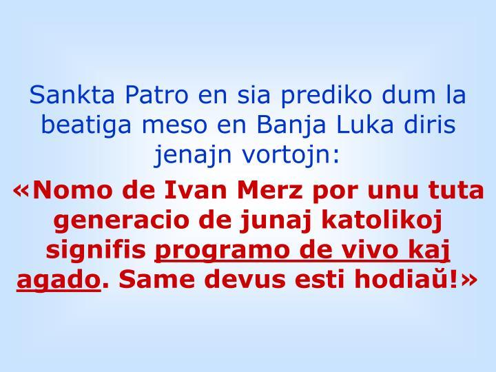 Sankta Patro en sia prediko dum la beatiga meso en Banja Luka diris jenajn vortojn: