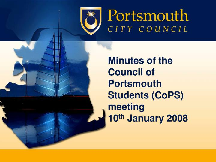 Minutes of the council of portsmouth students cops meeting 10 th january 2008