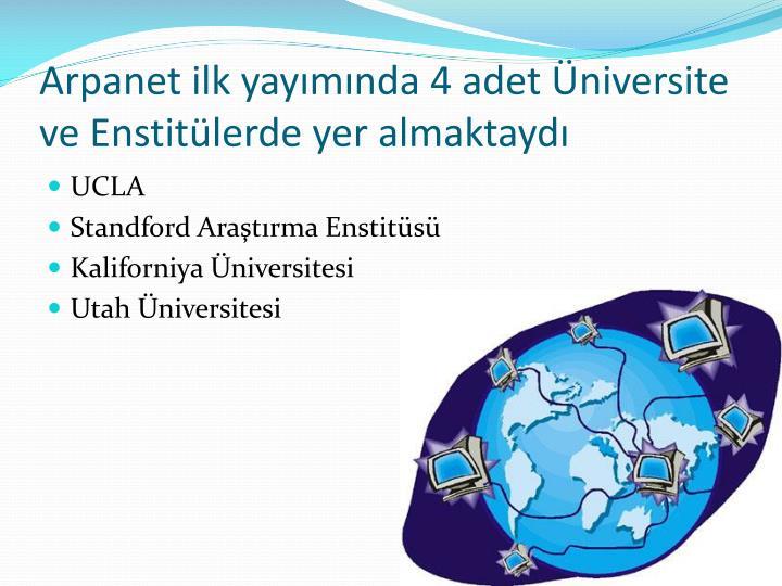 Arpanet ilk yayımında 4 adet Üniversite ve Enstitülerde yer almaktaydı