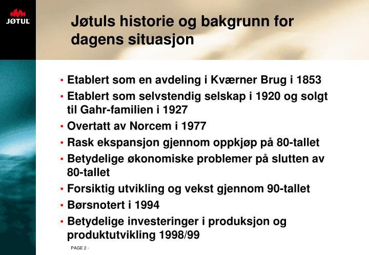Jøtuls historie og bakgrunn for dagens situasjon
