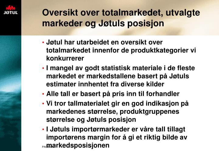 Oversikt over totalmarkedet, utvalgte markeder og Jøtuls posisjon