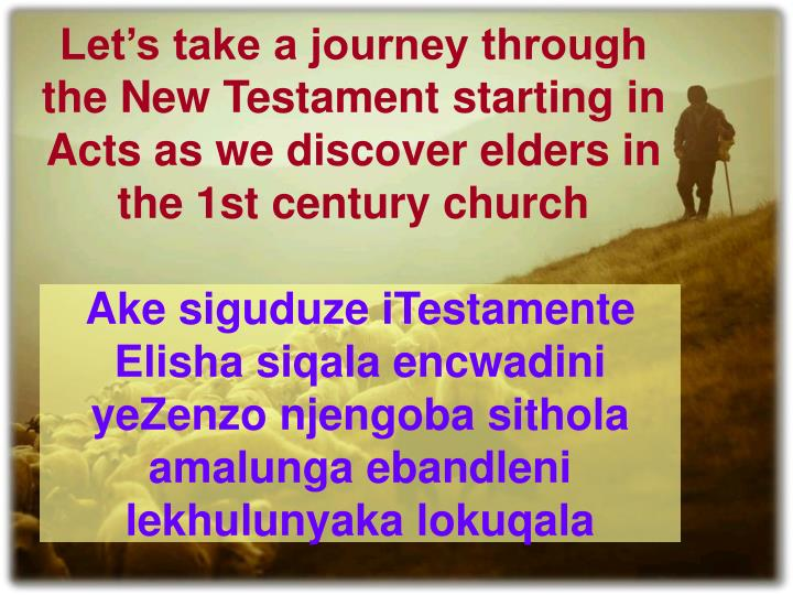 Let's take a journey through the New Testament starting in Acts as we discover elders in the 1st century church