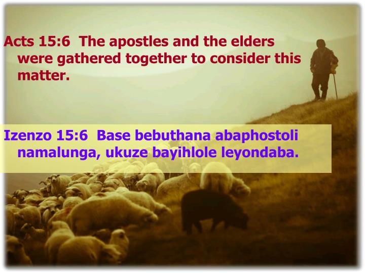 Acts 15:6  The apostles and the elders were gathered together to consider this matter.