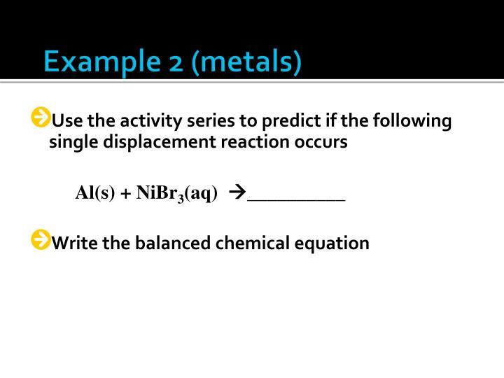Example 2 (metals)