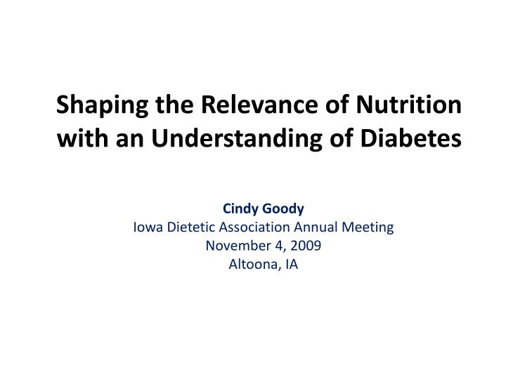 Shaping the Relevance of Nutrition with an Understanding of Diabetes
