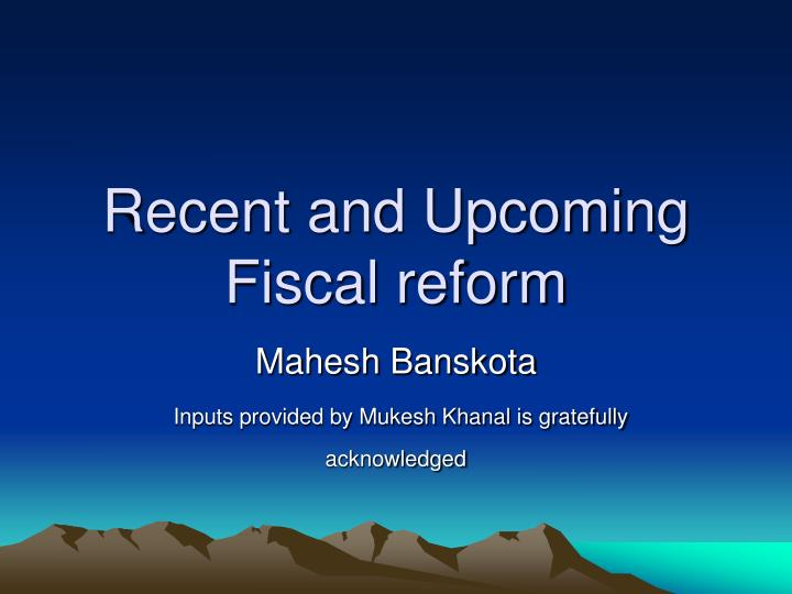 Recent and upcoming fiscal reform