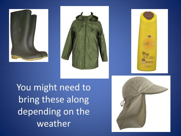 You might need to bring these along depending on the weather