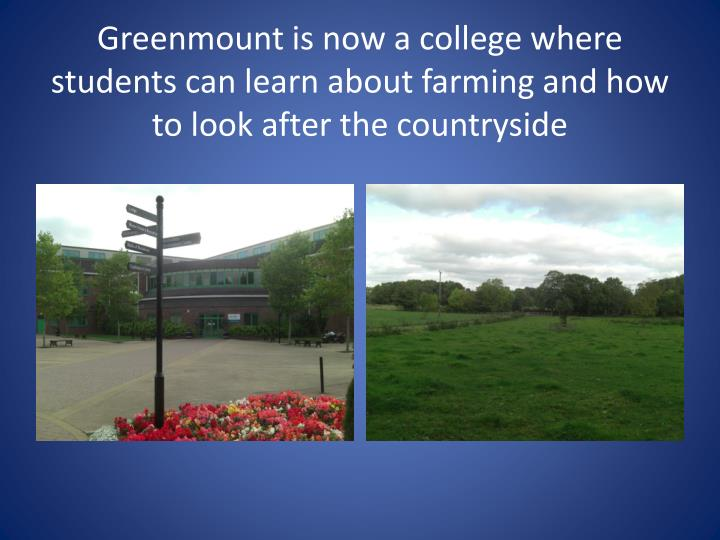 Greenmount is now a college where students can learn about farming and how to look after the countryside