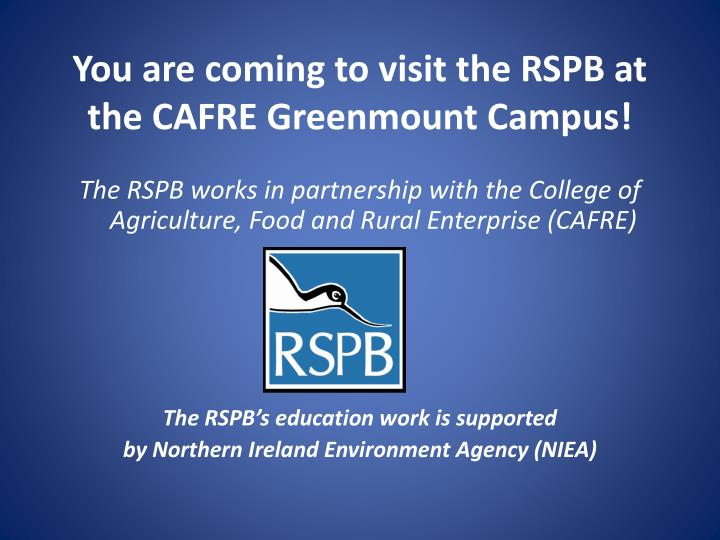 You are coming to visit the rspb at the cafre greenmount campus