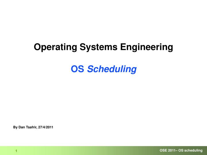 Operating systems engineering os scheduling