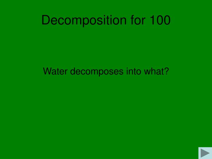 Decomposition for 100