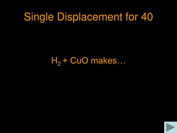 Single Displacement for 40