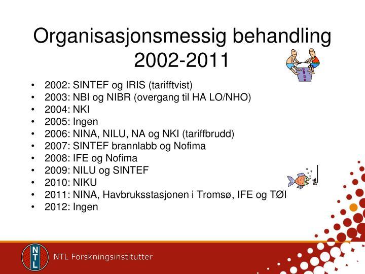Organisasjonsmessig behandling 2002-2011