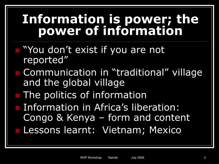 Information is power; the power of information