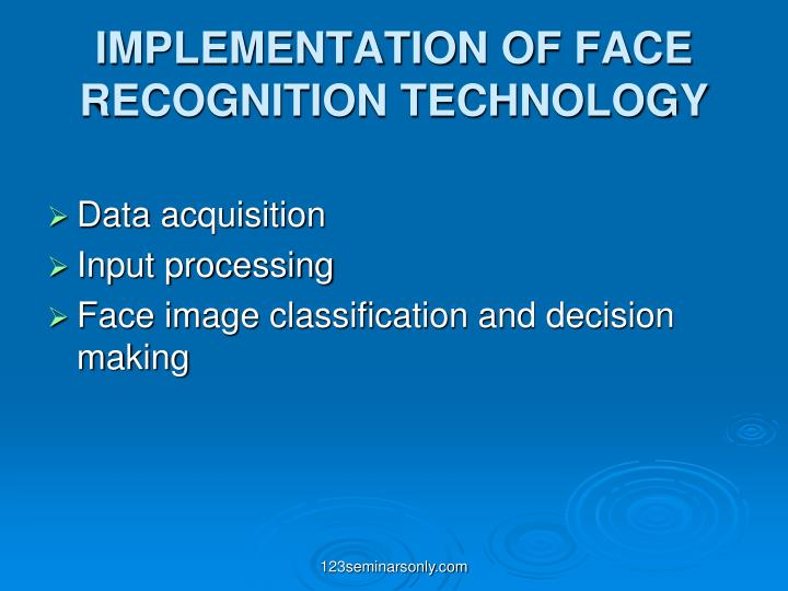 IMPLEMENTATION OF FACE RECOGNITION TECHNOLOGY
