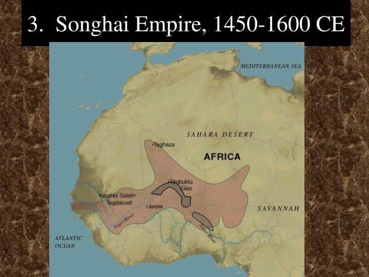 3.  Songhai Empire, 1450-1600 CE