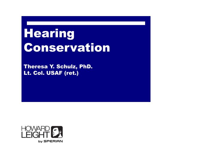 Hearing conservation theresa y schulz phd lt col usaf ret