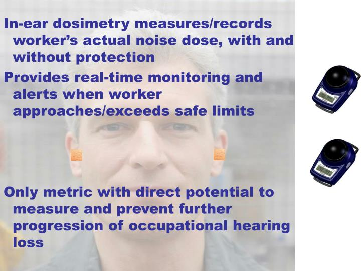 In-ear dosimetry measures/records worker's actual noise dose, with and without protection