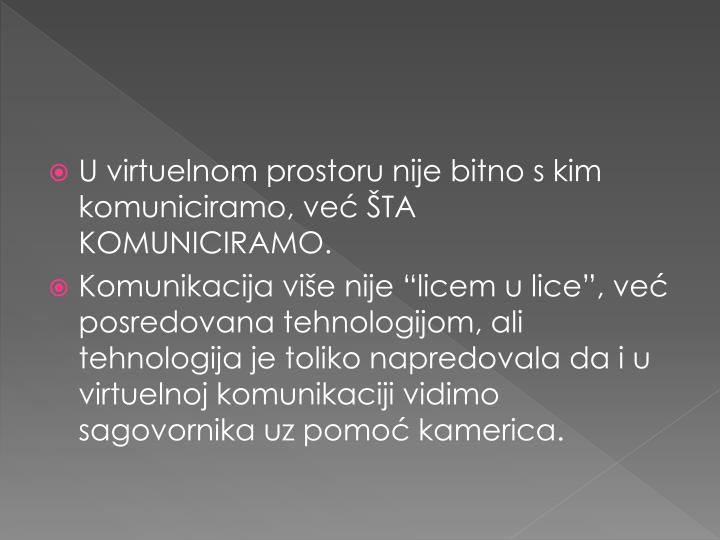 U virtuelnom prostoru nije bitno s kim komuniciramo, već ŠTA KOMUNICIRAMO.