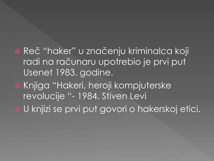 """Reč """"haker"""" u značenju kriminalca koji radi na računaru upotrebio je prvi put Usenet 1983. godine."""