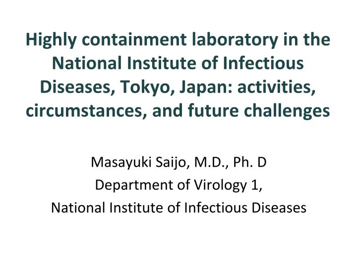 Highly containment laboratory in the National Institute of Infectious Diseases, Tokyo, Japan: activities, circumstances, and future challenges