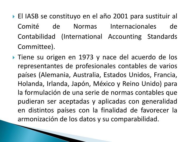 El IASB se constituyo en el año 2001 para sustituir al Comité de Normas Internacionales de Contabilidad(International