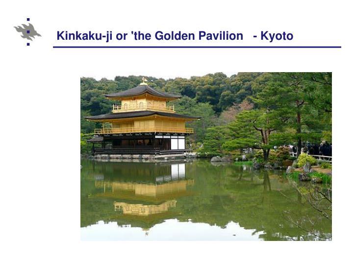 Kinkaku-ji or 'the Golden Pavilion   -
