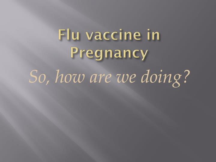 Flu vaccine in Pregnancy