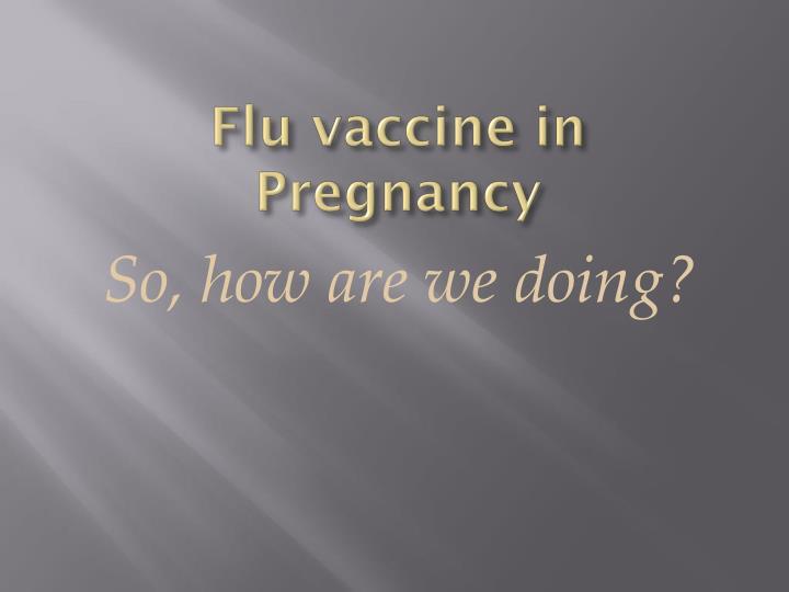 Flu vaccine in Pregnancy