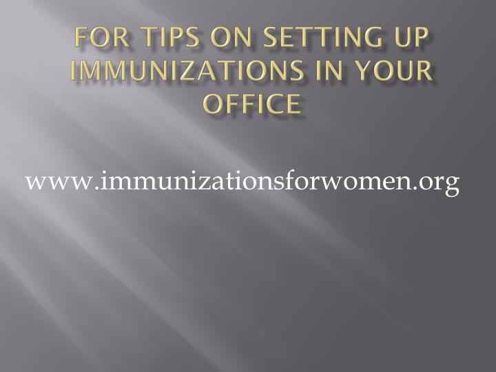 For tips on setting up immunizations in your office