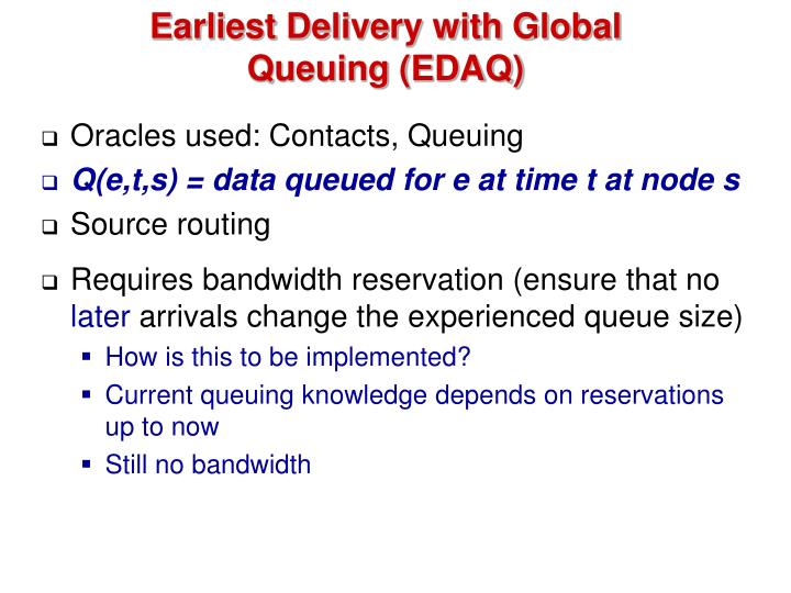 Earliest Delivery with Global Queuing (EDAQ)