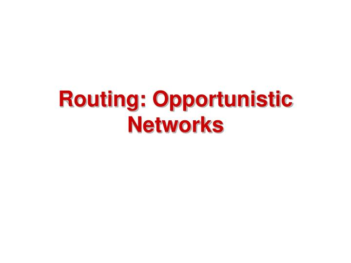 Routing: Opportunistic Networks