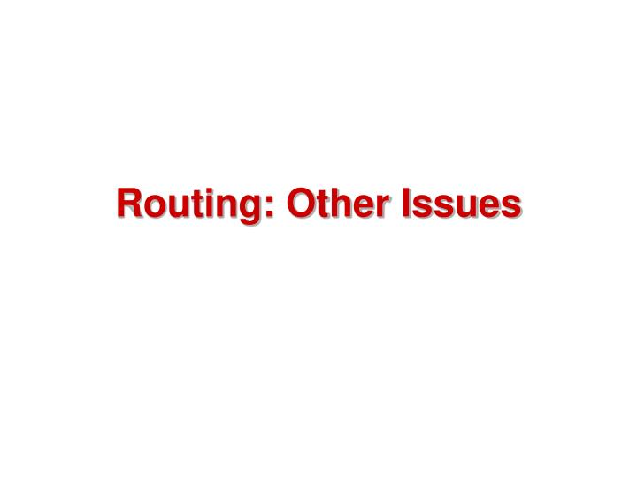 Routing: Other Issues
