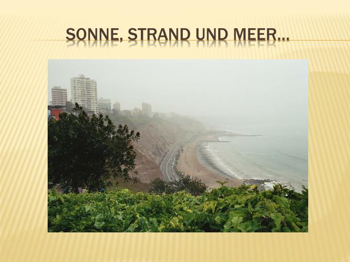 Sonne, Strand und Meer…