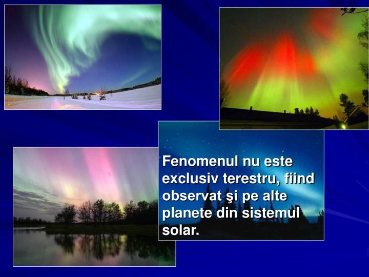 Fenomenul nu este exclusiv terestru, fiind observat şi pe alte planete din sistemul solar