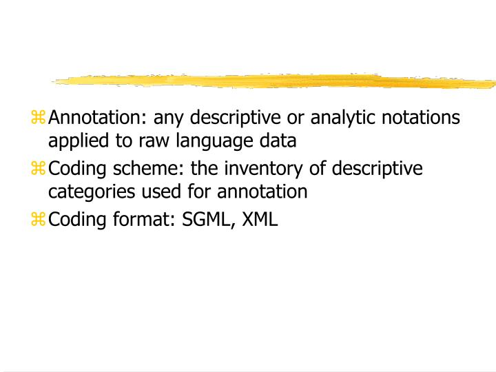 Annotation: any descriptive or analytic notations applied to raw language data
